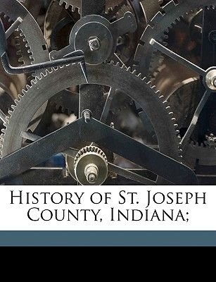 History of St. Joseph County, Indiana; (Paperback): Chas. C. Chapman