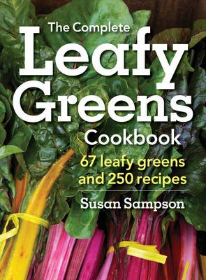 Complete Leafy Greens Cookbook: 67 Leafy Greens and 250 Recipes (Paperback): Susan Sampson