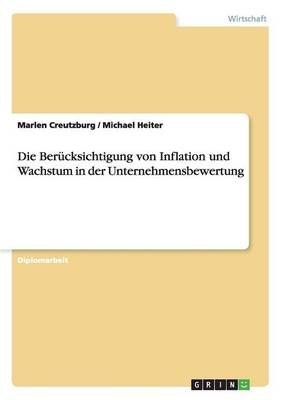 Die Berucksichtigung Von Inflation Und Wachstum in Der Unternehmensbewertung (German, Paperback): Marlen Creutzburg