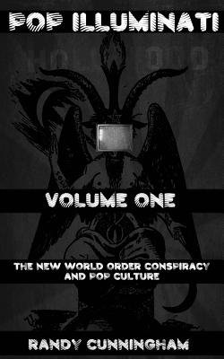 Pop Illuminati - The New World Order and Popular Culture (Paperback): Randy Cunningham