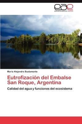 Eutrofizacion del Embalse San Roque, Argentina (Spanish, Paperback): Mar a. Alejandra Bustamante, Maria Alejandra Bustamante
