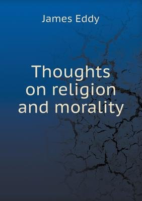 Thoughts on Religion and Morality (Paperback): James Eddy