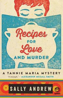 Recipes For Love And Murder - A Tannie Maria Mystery (Paperback): Sally Andrew
