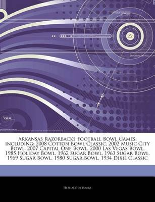 Articles on Arkansas Razorbacks Football Bowl Games, Including - 2008 Cotton Bowl Classic, 2002 Music City Bowl, 2007 Capital...