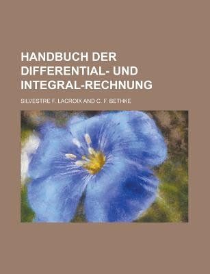 Handbuch Der Differential- Und Integral-Rechnung (English, German, Paperback): United States Congress Service, Silvestre F...