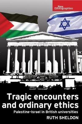 Tragic Encounters and Ordinary Ethics - Palestine-Israel in British Universities (Electronic book text): Ruth Sheldon