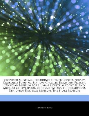 Articles on Proposed Museums, Including - Turner Contemporary, Crossness Pumping Station, Crumlin Road (Hm Prison), Canadian...