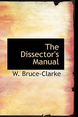 The Dissector's Manual (Paperback): W. Bruce-Clarke