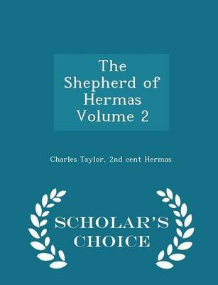 The Shepherd of Hermas Volume 2 - Scholar's Choice Edition (Paperback): Charles Taylor, 2nd Cent Hermas