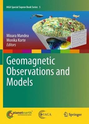 Geomagnetic Observations and Models (Hardcover, 2011 ed.): Mioara Mandea, Monika Korte