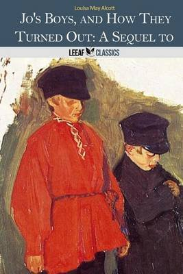 Jo's Boys, and How They Turned Out - A Sequel to Little Men (Paperback): Louisa May Alcott