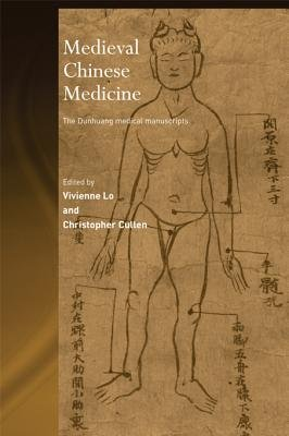Medieval Chinese Medicine - The Dunhuang Medical Manuscripts (Electronic book text): Christopher Cullen, Vivienne Lo