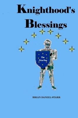 Knighthood's Blessings (Paperback): MR Brian Daniel Starr