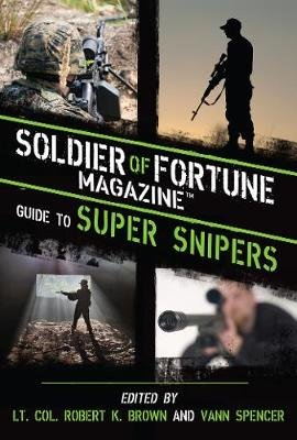 Soldier of Fortune Magazine Guide to Super Snipers (Hardcover): Robert K. Brown, Vann Spencer