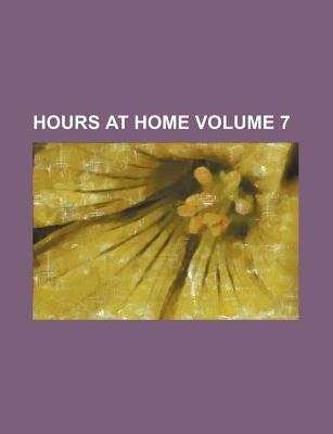Hours at Home Volume 7 (Paperback): Books Group