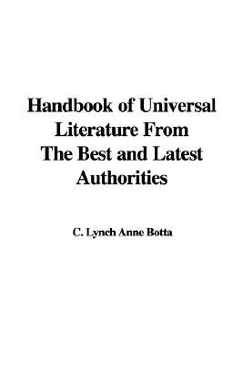 Handbook of Universal Literature from the Best and Latest Authorities (Paperback): C. Lynch Anne Botta