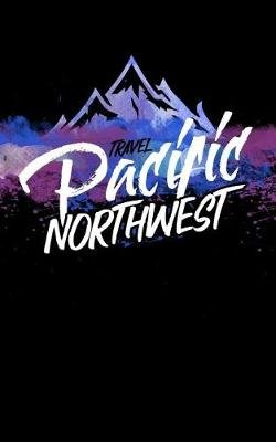 Travel Pacific Northwest - Blank Trip Planner & Organizer (Paperback): Dartan Creations