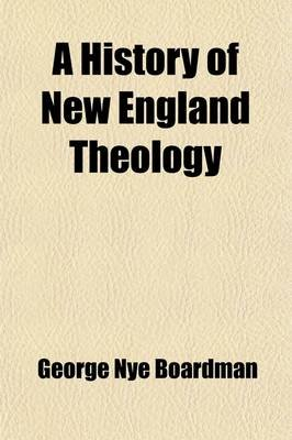 A History of New England Theology (Paperback): George Nye Boardman