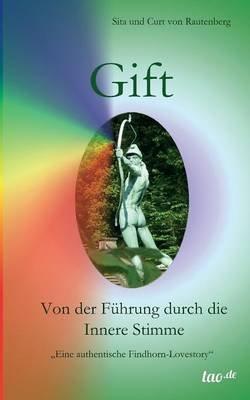 Gift - Von Der Fuhrung Durch Die Innere Stimme (German, Paperback): Sita Und Curt Von Rautenberg