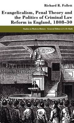 Evangelicalism, Penal Theory and the Politics of Criminal Law: Reform in England, 1808-30 (Electronic book text): Richard R....