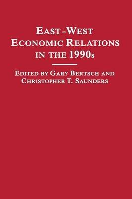 East-West Economic Relations in the 1990s (Paperback, 1st ed. 1989): Gary K. Bertsch, Christopher Saunders