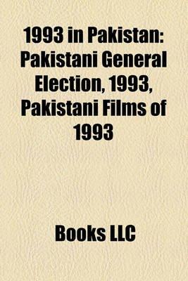 1993 in Pakistan - Pakistani General Election, 1993, Pakistani Films of 1993 (Paperback): Books Llc