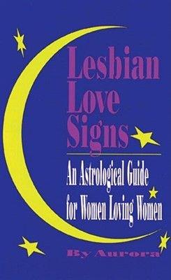 Lesbian Love Signs - An Astrological Guide for Women Loving Women (Paperback): Aurora