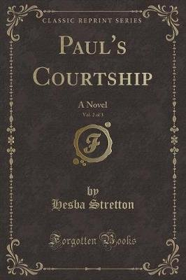 Paul's Courtship, Vol. 2 of 3 - A Novel (Classic Reprint) (Paperback): Hesba Stretton