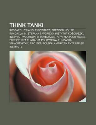 Think Tanki - Research Triangle Institute, Freedom House, Fundacja Im. Stefana Batorego, Instytut Ko Ciuszki, Instytut Wschodni...