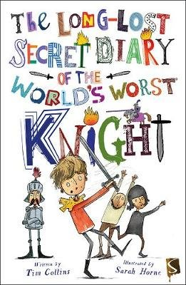 The Long-Lost Secret Diary Of The World's Worst Knight (Paperback, Illustrated edition): Tim Collins