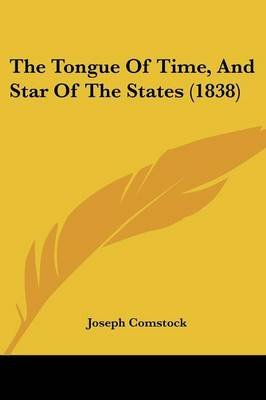 The Tongue of Time, and Star of the States (1838) (Paperback): Joseph Comstock