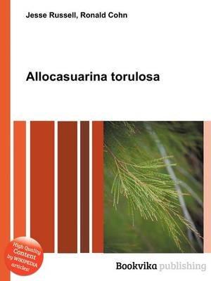 Allocasuarina Torulosa (Paperback): Jesse Russell, Ronald Cohn