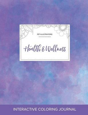 Adult Coloring Journal - Health & Wellness (Pet Illustrations, Purple Mist) (Paperback): Courtney Wegner