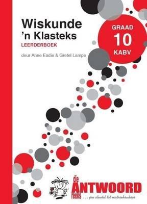 Wiskunde: 'n Klasteks - Graad 10: Leerdersboek  KABV (Afrikaans, Paperback): Anne Eadie, Gretel Lampe