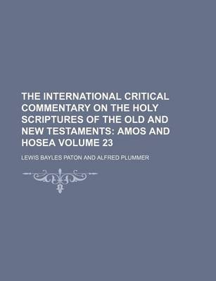 The International Critical Commentary on the Holy Scriptures of the Old and New Testaments Volume 23 (Paperback): Lewis Bayles...