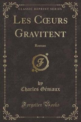 Les Coeurs Gravitent - Roman (Classic Reprint) (French, Paperback): Charles Geniaux