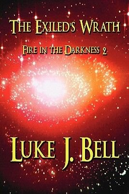 The Exiled's Wrath - Fire in the Darkness 2 (Paperback): Luke J. Bell