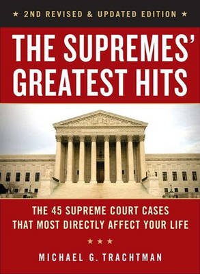 The Supremes' Greatest Hits, 2nd Revised & Updated Edition - The 44 Supreme Court Cases That Most Directly Affect Your...