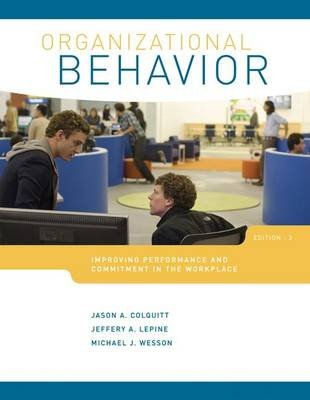 Organizational Behavior with Connect Plus Access Code (Hardcover, 3rd): Jason A Colquitt, Jeffrey A LePine, Michael J. Wesson
