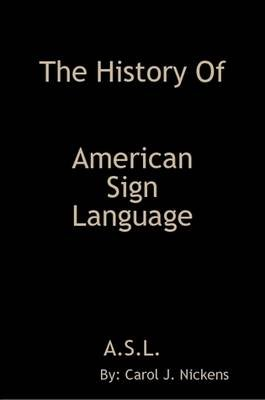 The History of American Sign Language (Paperback): Carol Nickens