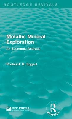 Metallic Mineral Exploration - An Economic Analysis (Hardcover): Roderick G. Eggert