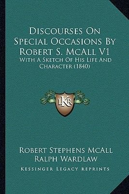 Discourses on Special Occasions by Robert S. McAll V1 - With a Sketch of His Life and Character (1840) (Paperback): Robert...
