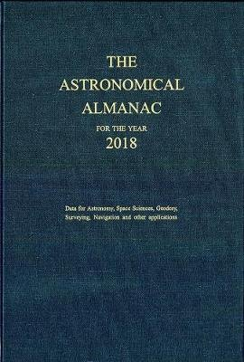 The Astronomical Almanac for the Year 2018 (Hardcover, New edition): Government Publishing Office