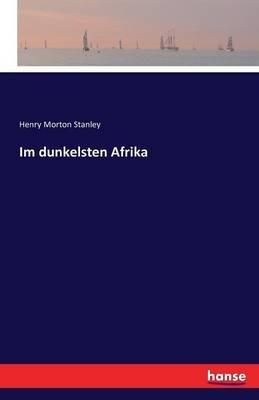 Im Dunkelsten Afrika (German, Paperback): Henry Morton Stanley