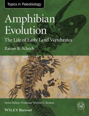 Amphibian Evolution - The Life of Early Land Vertebrates (Hardcover): Rainer R. Schoch
