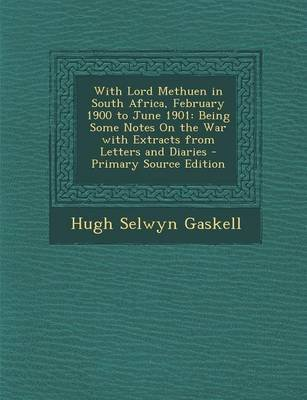 With Lord Methuen in South Africa, February 1900 to June 1901 - Being Some Notes on the War with Extracts from Letters and...