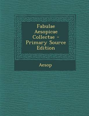 Fabulae Aesopicae Collectae (English, Latin, Paperback, Primary Source ed.): Aesop