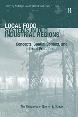 Local Food Systems in Old Industrial Regions - Concepts, Spatial Context, and Local Practices (Electronic book text): Jay D....