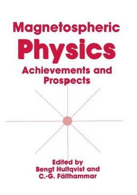 Magnetospheric Physics (Paperback): C-.G. Falthammar, B. Hultqvist