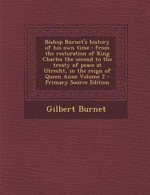 Bishop Burnet's History of His Own Time - From the Restoration of King Charles the Second to the Treaty of Peace at...